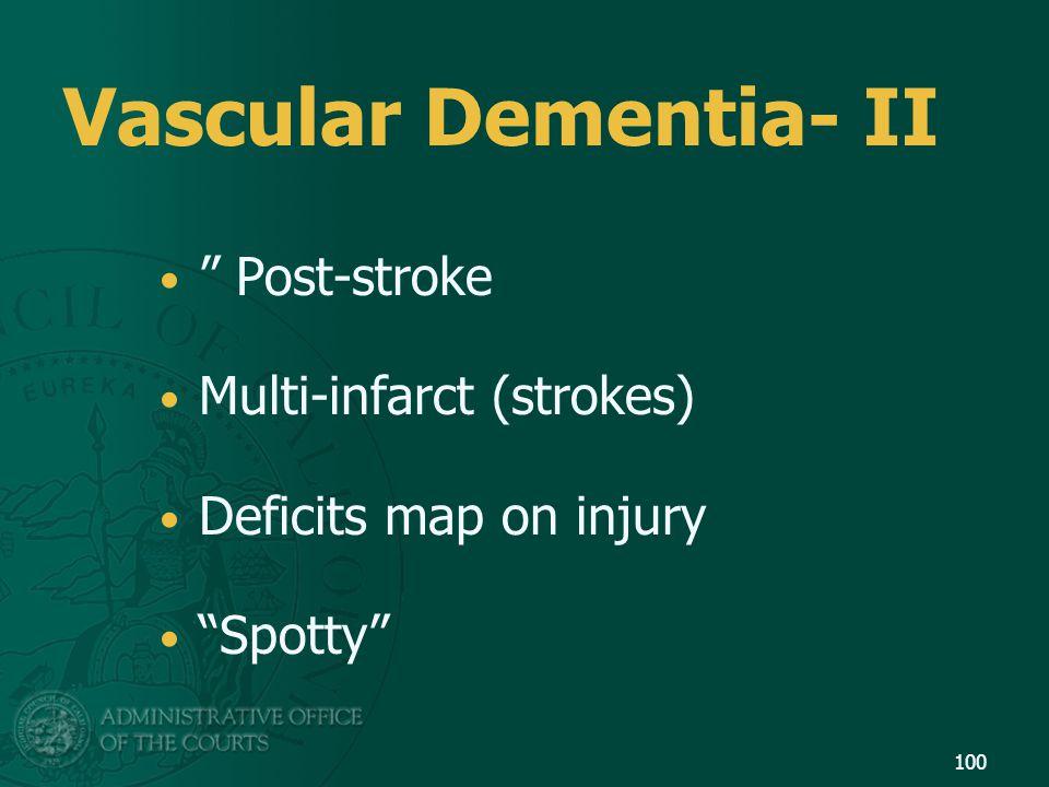 "Vascular Dementia- II "" Post-stroke Multi-infarct (strokes) Deficits map on injury ""Spotty"" 100"