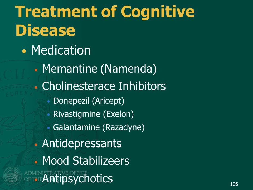 Treatment of Cognitive Disease Medication Memantine (Namenda) Cholinesterace Inhibitors Donepezil (Aricept) Rivastigmine (Exelon) Galantamine (Razadyn