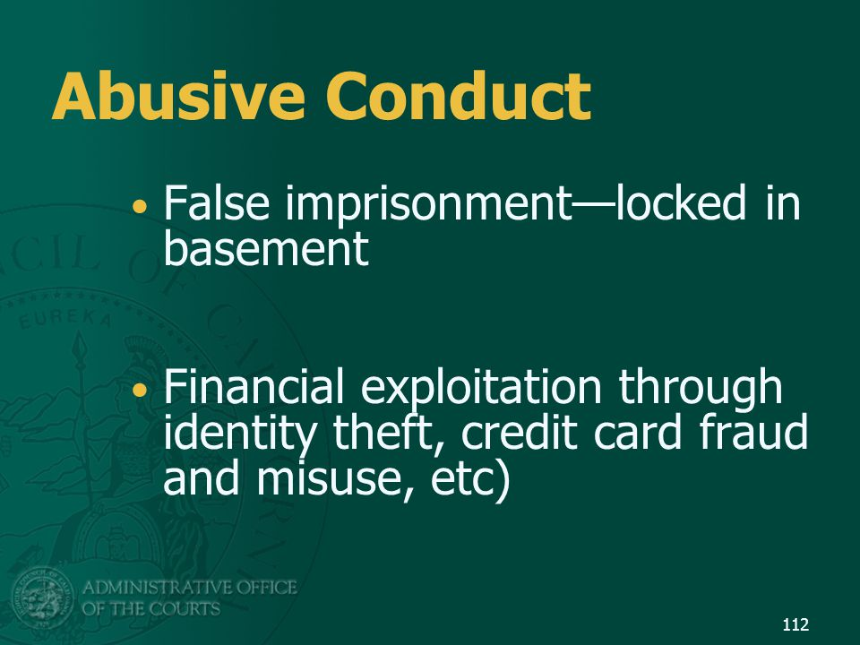 112 Abusive Conduct False imprisonment—locked in basement Financial exploitation through identity theft, credit card fraud and misuse, etc)