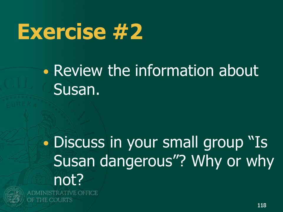 """Exercise #2 Review the information about Susan. Discuss in your small group """"Is Susan dangerous""""? Why or why not? 118"""