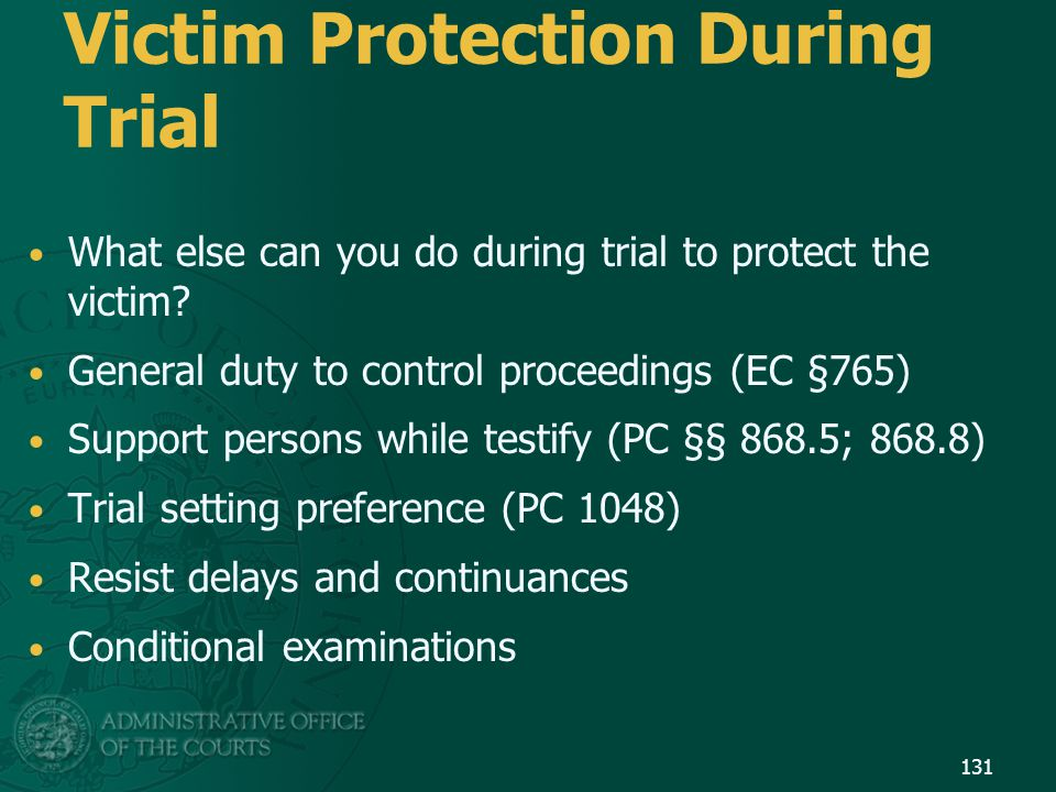 Victim Protection During Trial What else can you do during trial to protect the victim? General duty to control proceedings (EC §765) Support persons