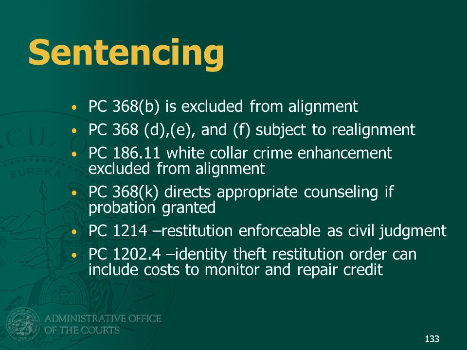 Sentencing PC 368(b) is excluded from alignment PC 368 (d),(e), and (f) subject to realignment PC 186.11 white collar crime enhancement excluded from