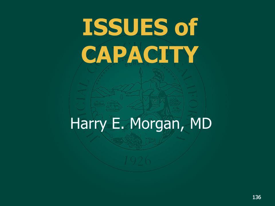 ISSUES of CAPACITY Harry E. Morgan, MD 136