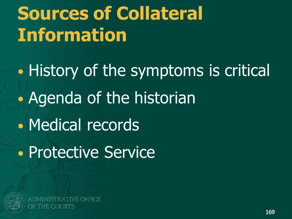 Sources of Collateral Information History of the symptoms is critical Agenda of the historian Medical records Protective Service 169