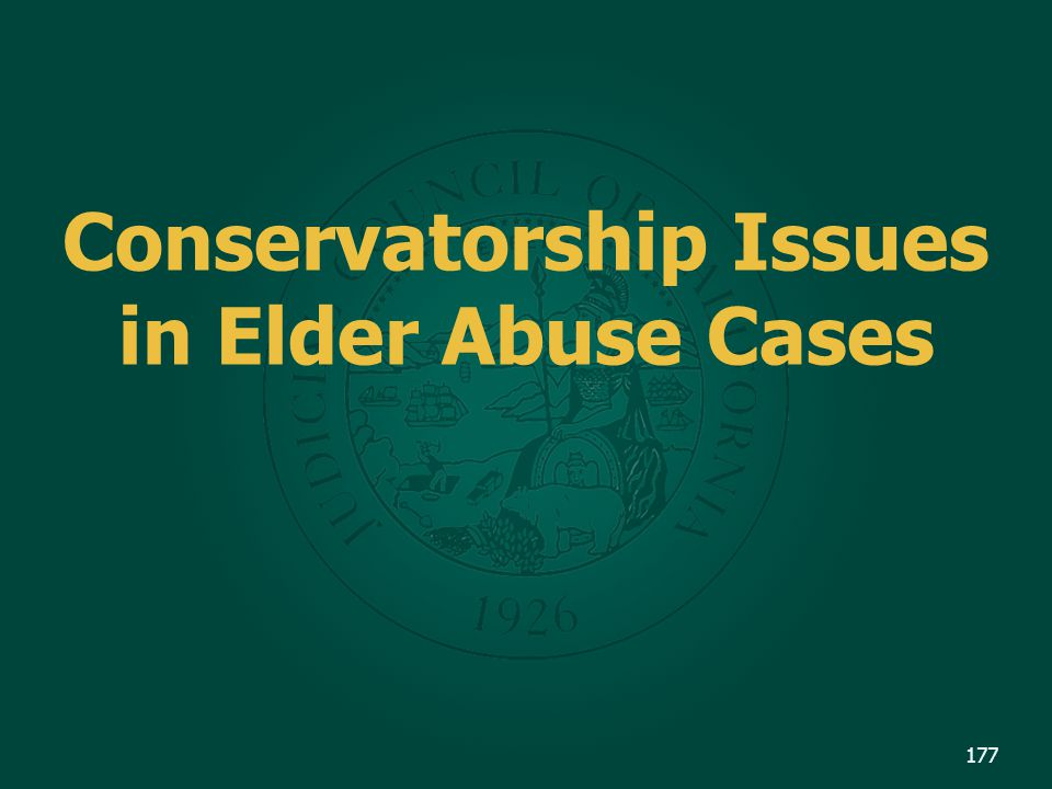 Conservatorship Issues in Elder Abuse Cases 177