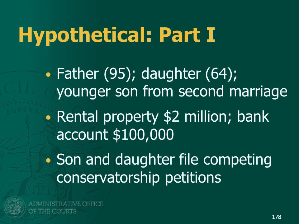 Hypothetical: Part I Father (95); daughter (64); younger son from second marriage Rental property $2 million; bank account $100,000 Son and daughter f
