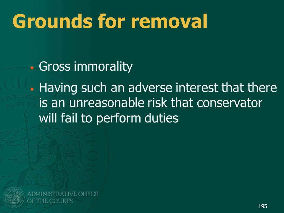 Grounds for removal Gross immorality Having such an adverse interest that there is an unreasonable risk that conservator will fail to perform duties 1