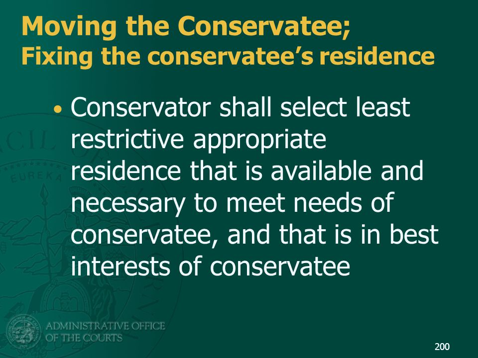 Moving the Conservatee; Fixing the conservatee's residence Conservator shall select least restrictive appropriate residence that is available and nece