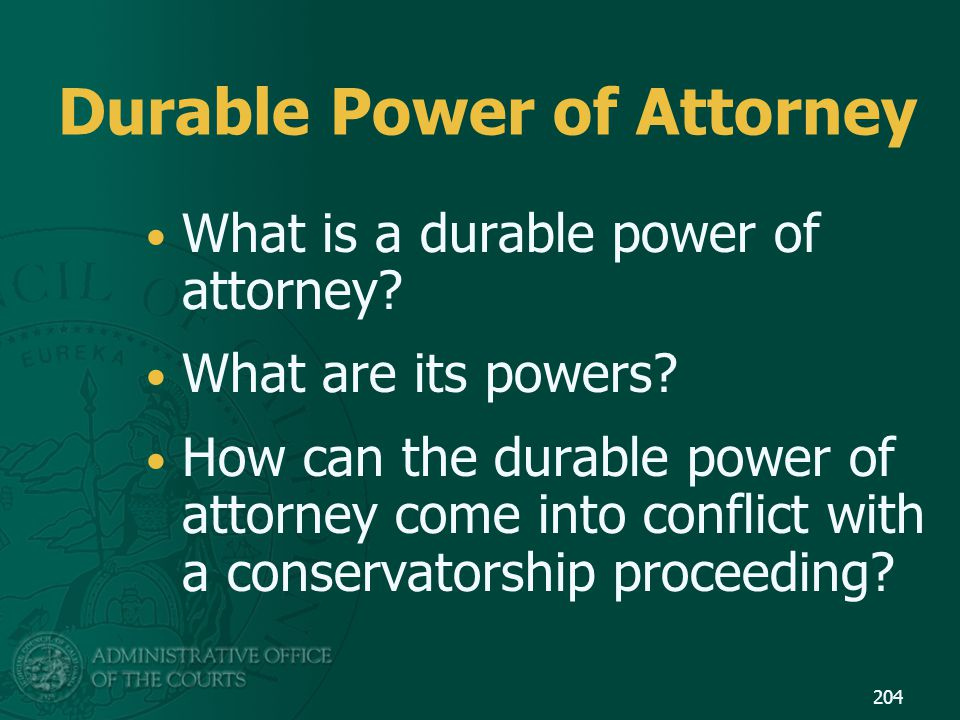 Durable Power of Attorney What is a durable power of attorney? What are its powers? How can the durable power of attorney come into conflict with a co