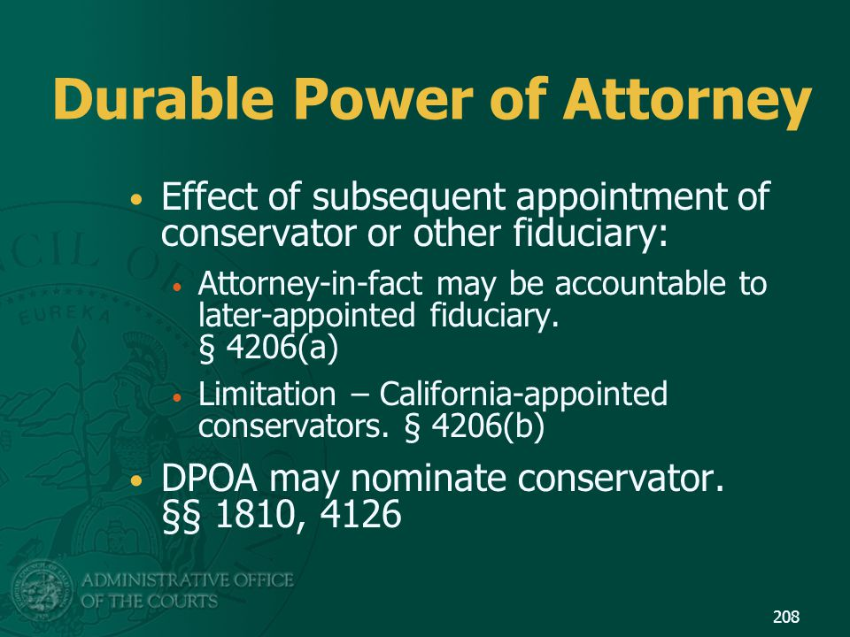 Durable Power of Attorney Effect of subsequent appointment of conservator or other fiduciary: Attorney-in-fact may be accountable to later-appointed f