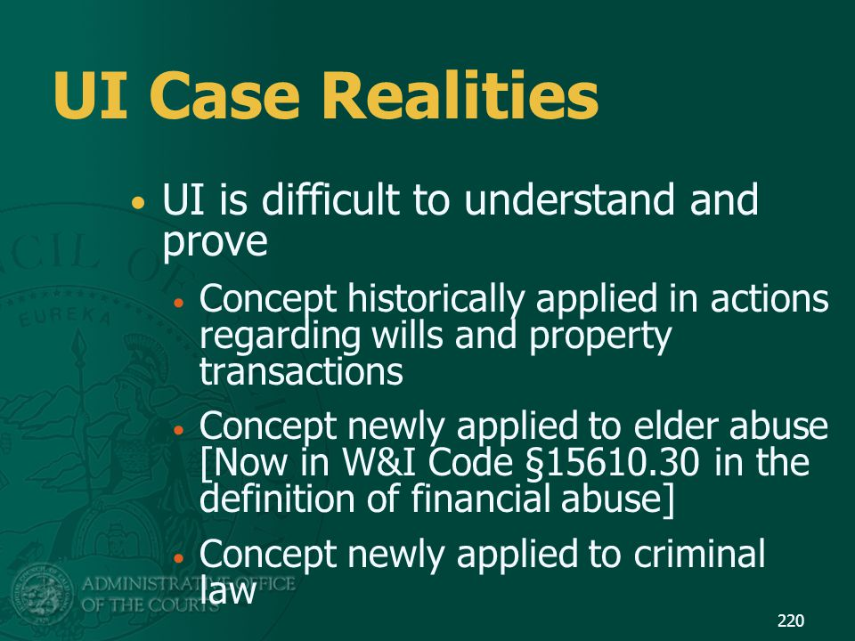 UI Case Realities UI is difficult to understand and prove Concept historically applied in actions regarding wills and property transactions Concept ne