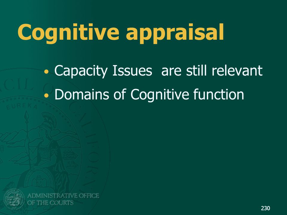 Cognitive appraisal Capacity Issues are still relevant Domains of Cognitive function 230