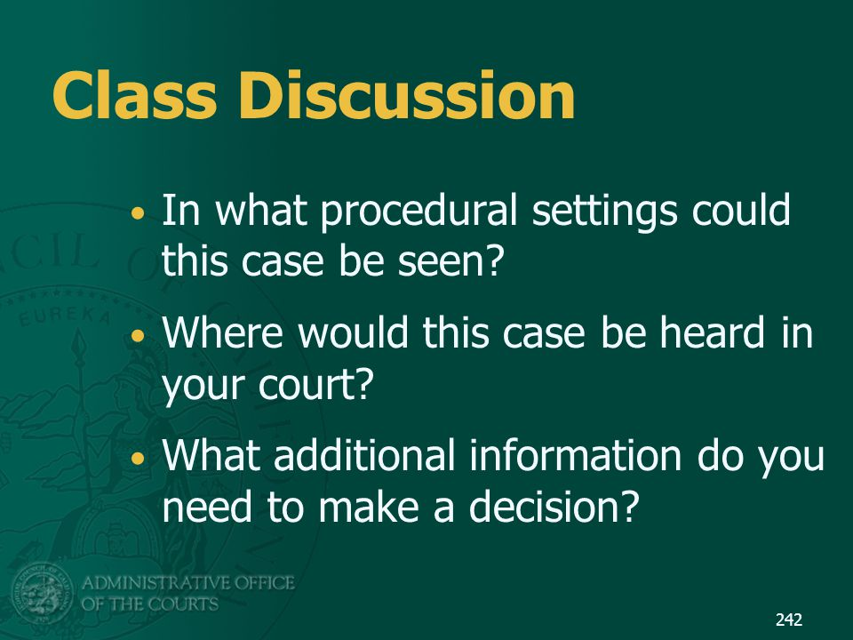 Class Discussion In what procedural settings could this case be seen? Where would this case be heard in your court? What additional information do you