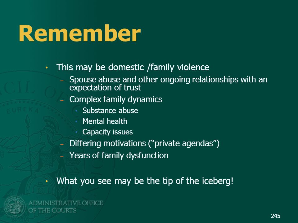 Remember This may be domestic /family violence – Spouse abuse and other ongoing relationships with an expectation of trust – Complex family dynamics S