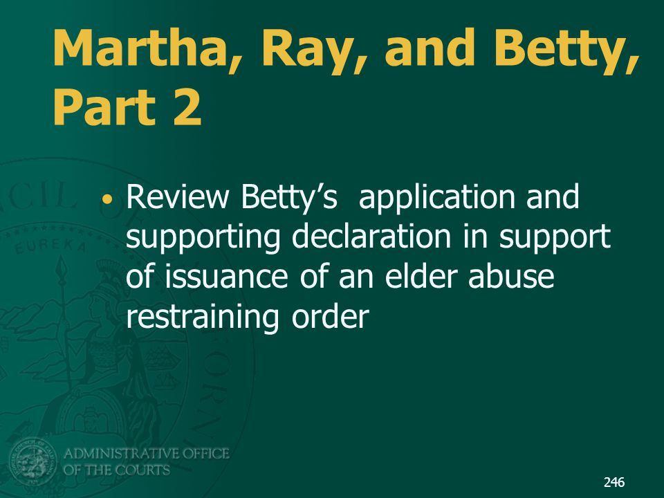 Martha, Ray, and Betty, Part 2 Review Betty's application and supporting declaration in support of issuance of an elder abuse restraining order 246