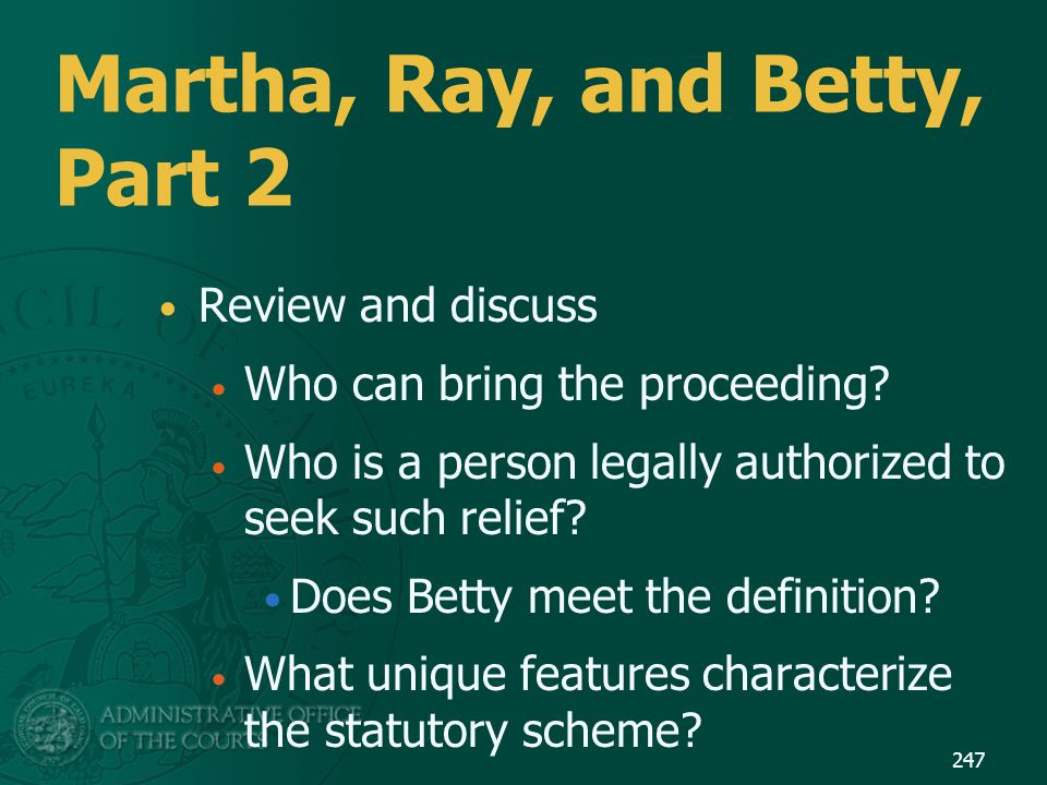 Martha, Ray, and Betty, Part 2 Review and discuss Who can bring the proceeding? Who is a person legally authorized to seek such relief? Does Betty mee