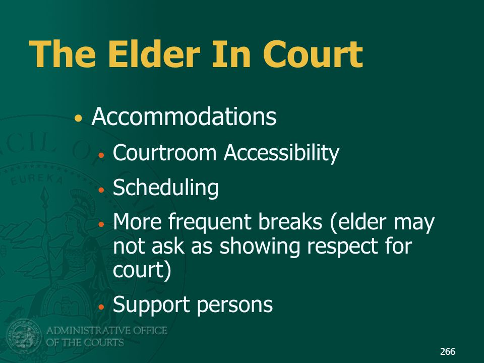 The Elder In Court Accommodations Courtroom Accessibility Scheduling More frequent breaks (elder may not ask as showing respect for court) Support per