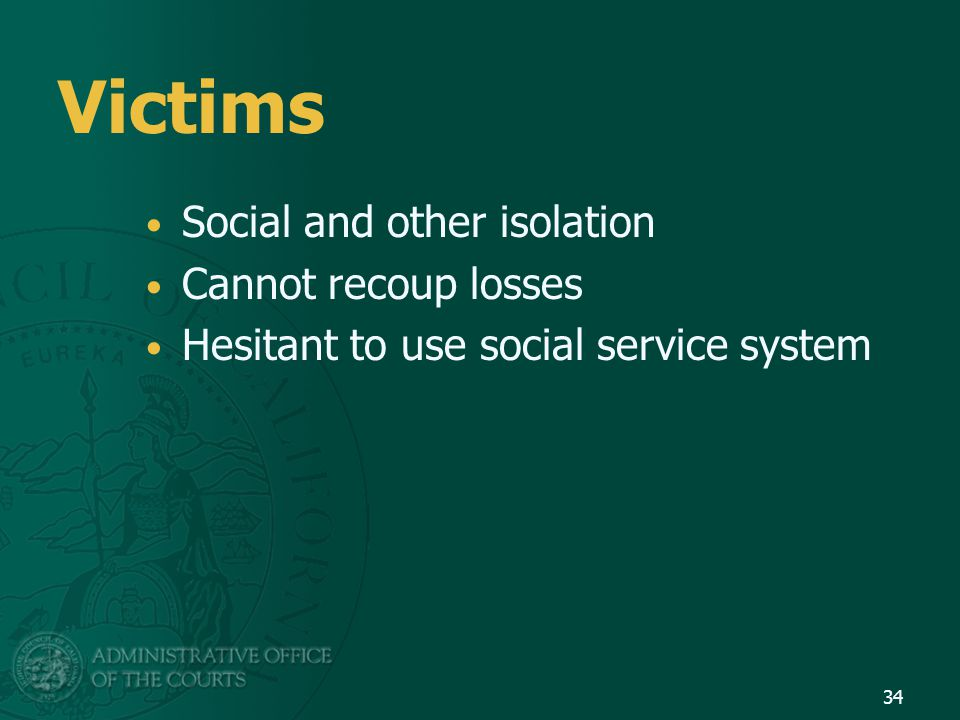 Victims Social and other isolation Cannot recoup losses Hesitant to use social service system 34