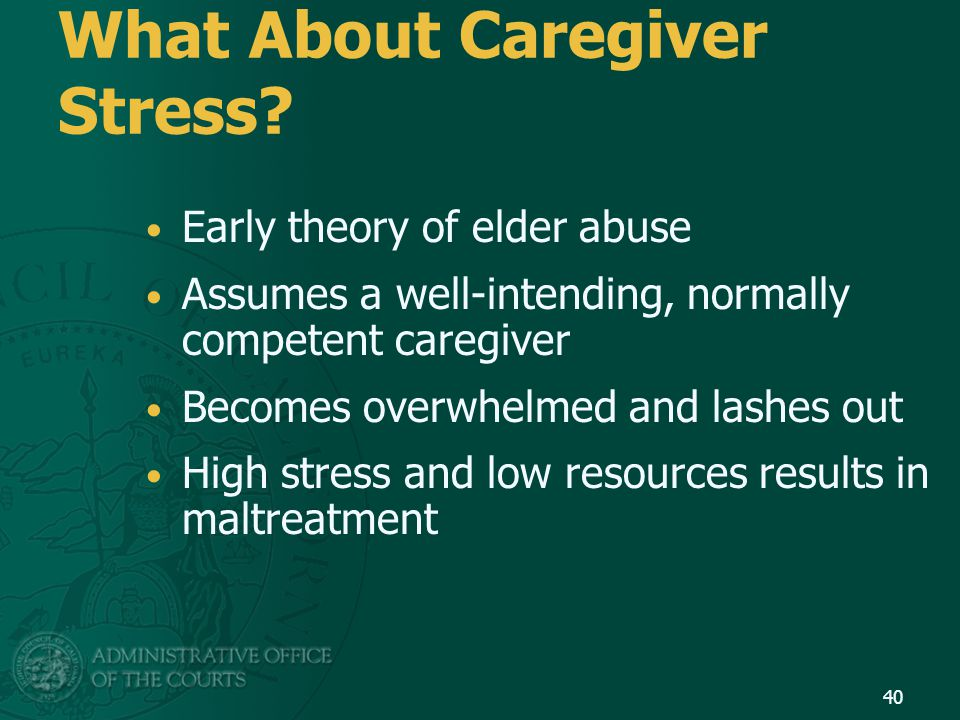 What About Caregiver Stress? Early theory of elder abuse Assumes a well-intending, normally competent caregiver Becomes overwhelmed and lashes out Hig