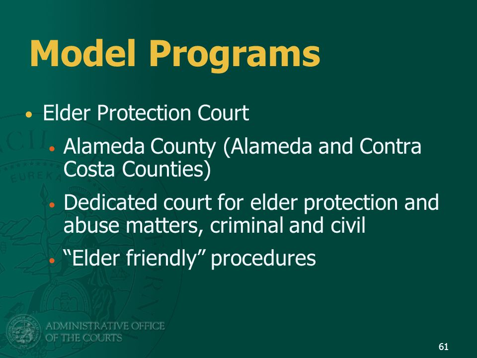 Model Programs Elder Protection Court Alameda County (Alameda and Contra Costa Counties) Dedicated court for elder protection and abuse matters, crimi