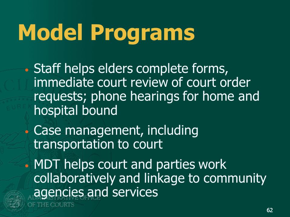 Model Programs Staff helps elders complete forms, immediate court review of court order requests; phone hearings for home and hospital bound Case mana