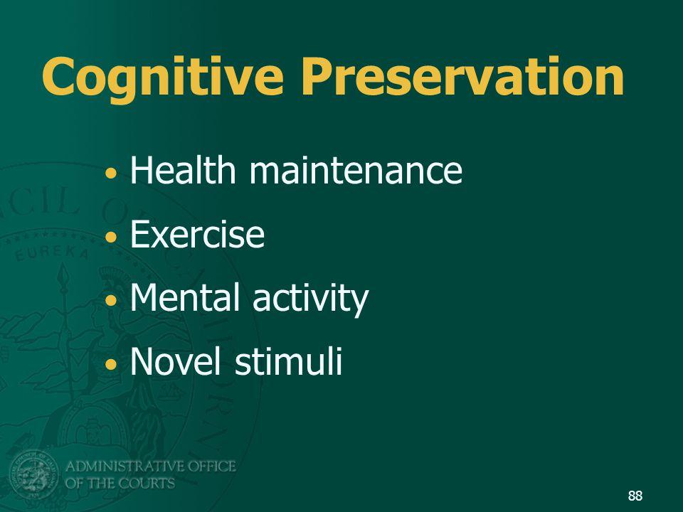 Cognitive Preservation Health maintenance Exercise Mental activity Novel stimuli 88