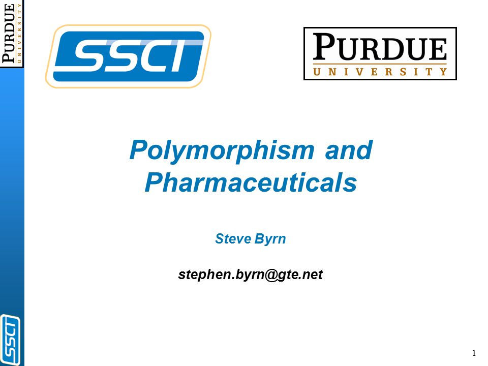 1 Polymorphism and Pharmaceuticals Steve Byrn stephen.byrn@gte.net
