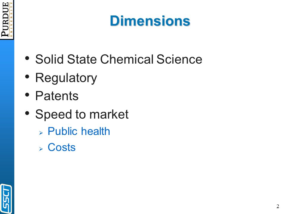 2 Dimensions Solid State Chemical Science Regulatory Patents Speed to market  Public health  Costs