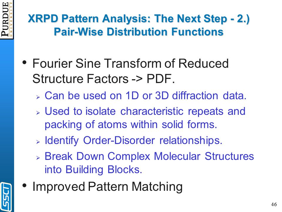 46 XRPD Pattern Analysis: The Next Step - 2.) Pair-Wise Distribution Functions Fourier Sine Transform of Reduced Structure Factors -> PDF.