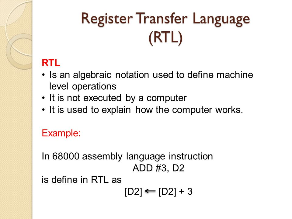 Summary SymbolDescriptionExample Square bracketsSpecifies an address for memory M[R2] Capital Letters & Numerals Denotes a registerAR, IR, PC, R2 ParenthesesDenotes part of a register R2(1), R2(7:0), PC(L) ArrowDenotes Transfer of dataR1 R2 ColonDenotes termination of control function K: CommaSeparates simultaneous transfers R1 R2, R3 R2