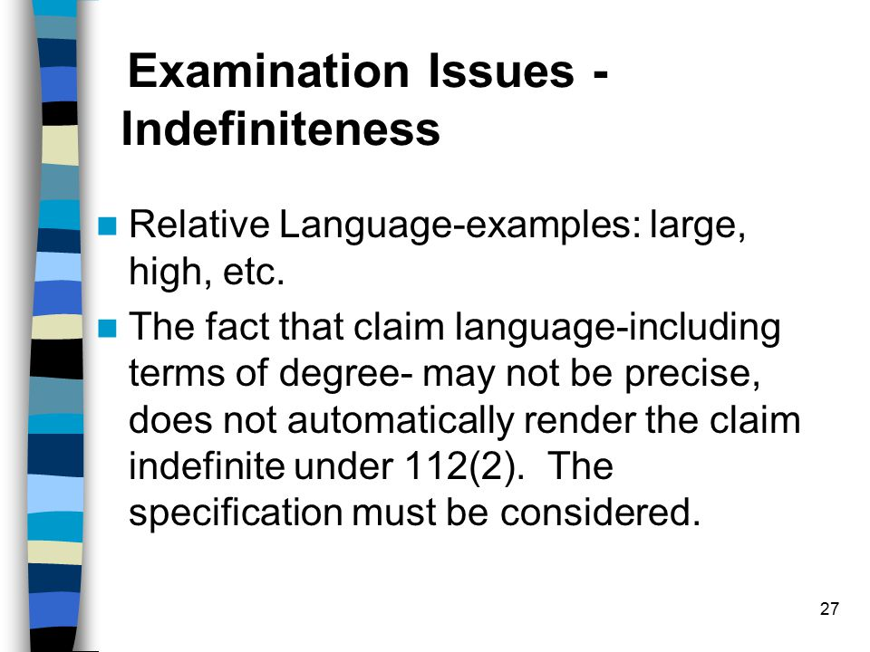 27 Examination Issues - Indefiniteness Relative Language-examples: large, high, etc.