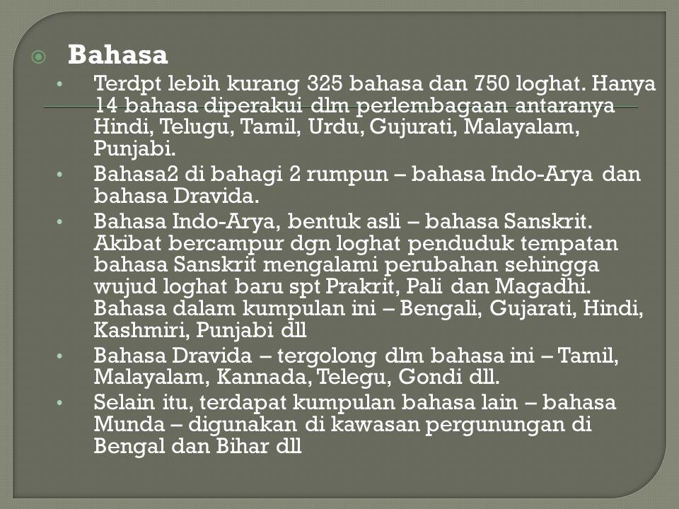  Bahasa Terdpt lebih kurang 325 bahasa dan 750 loghat. Hanya 14 bahasa diperakui dlm perlembagaan antaranya Hindi, Telugu, Tamil, Urdu, Gujurati, Mal