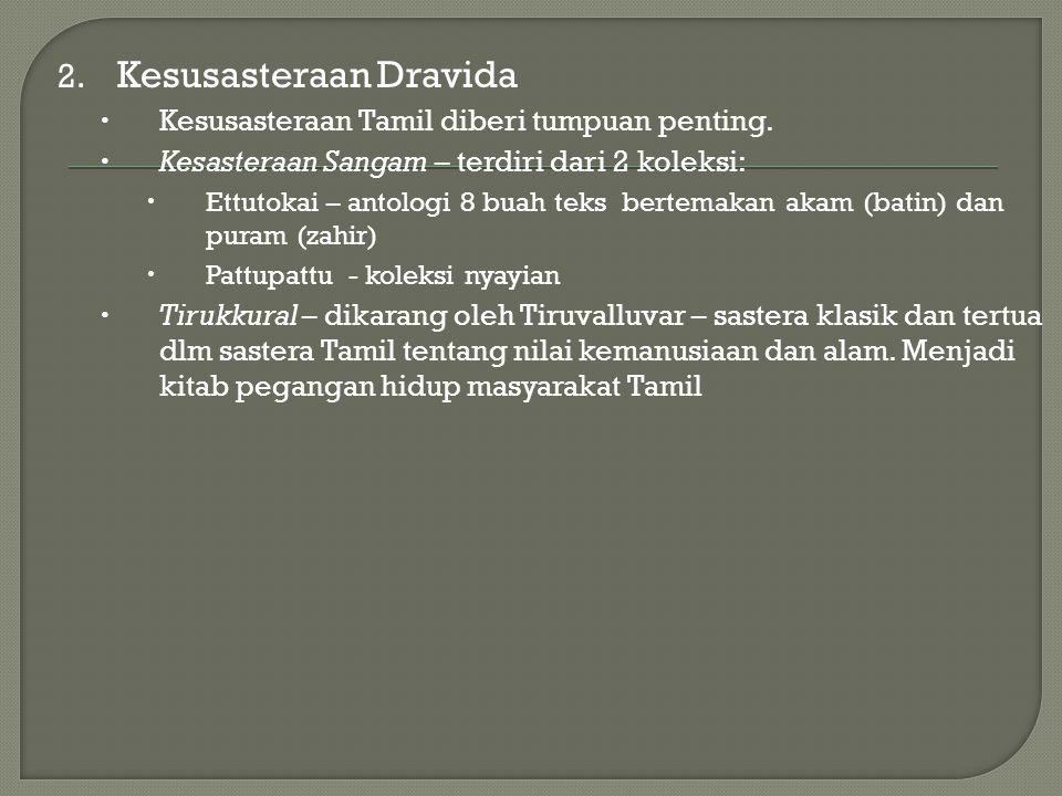 2. Kesusasteraan Dravida  Kesusasteraan Tamil diberi tumpuan penting.  Kesasteraan Sangam – terdiri dari 2 koleksi:  Ettutokai – antologi 8 buah te