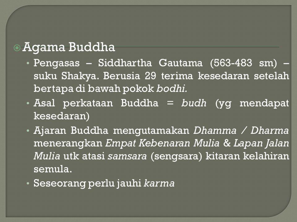  Agama Buddha Pengasas – Siddhartha Gautama (563-483 sm) – suku Shakya. Berusia 29 terima kesedaran setelah bertapa di bawah pokok bodhi. Asal perkat