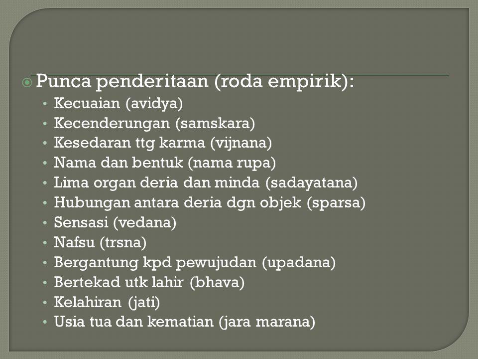  Punca penderitaan (roda empirik): Kecuaian (avidya) Kecenderungan (samskara) Kesedaran ttg karma (vijnana) Nama dan bentuk (nama rupa) Lima organ de
