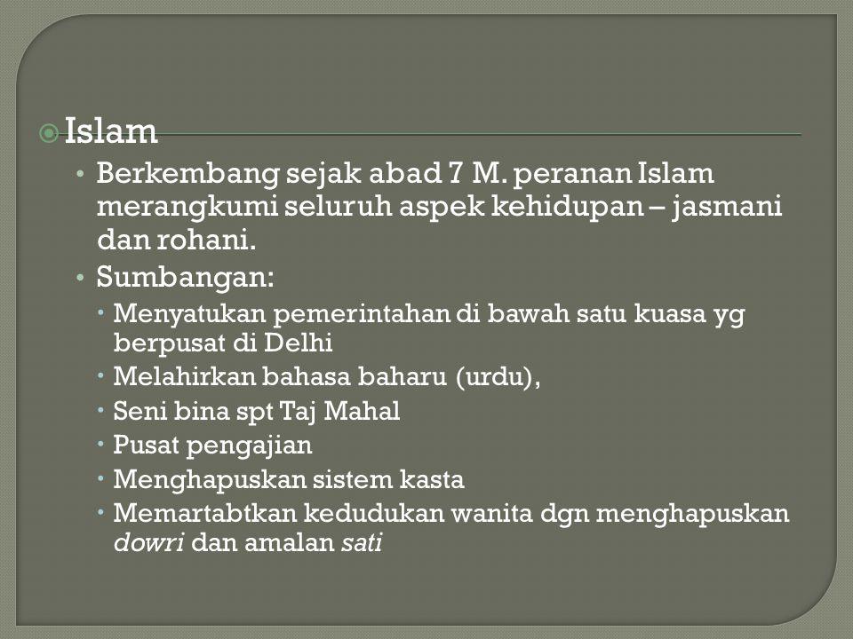  Islam Berkembang sejak abad 7 M. peranan Islam merangkumi seluruh aspek kehidupan – jasmani dan rohani. Sumbangan:  Menyatukan pemerintahan di bawa