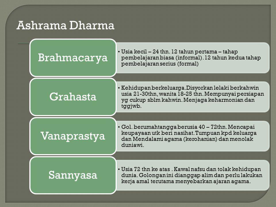 Ashrama Dharma Usia kecil – 24 thn. 12 tahun pertama – tahap pembelajaran biasa (informal). 12 tahun kedua tahap pembelajaran serius (formal) Brahmaca