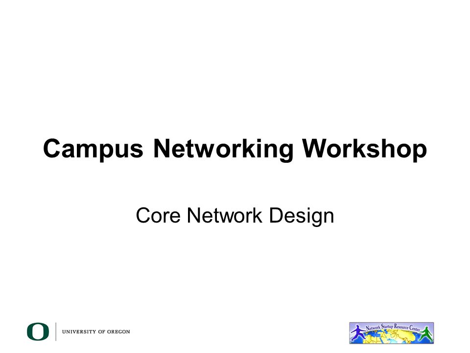 Campus Networking Workshop Core Network Design