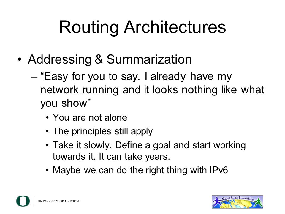 Routing Architectures Strategies for Successful Addressing –First come, first serve Start with a large pool and hand them out as needed –Politically D