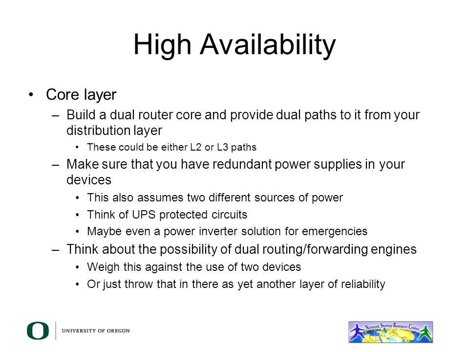High Availability Methods –Component Redundancy Duplicate or backup parts –Power supplies, fans, processors, etc. Have spares handy –Server Redundancy