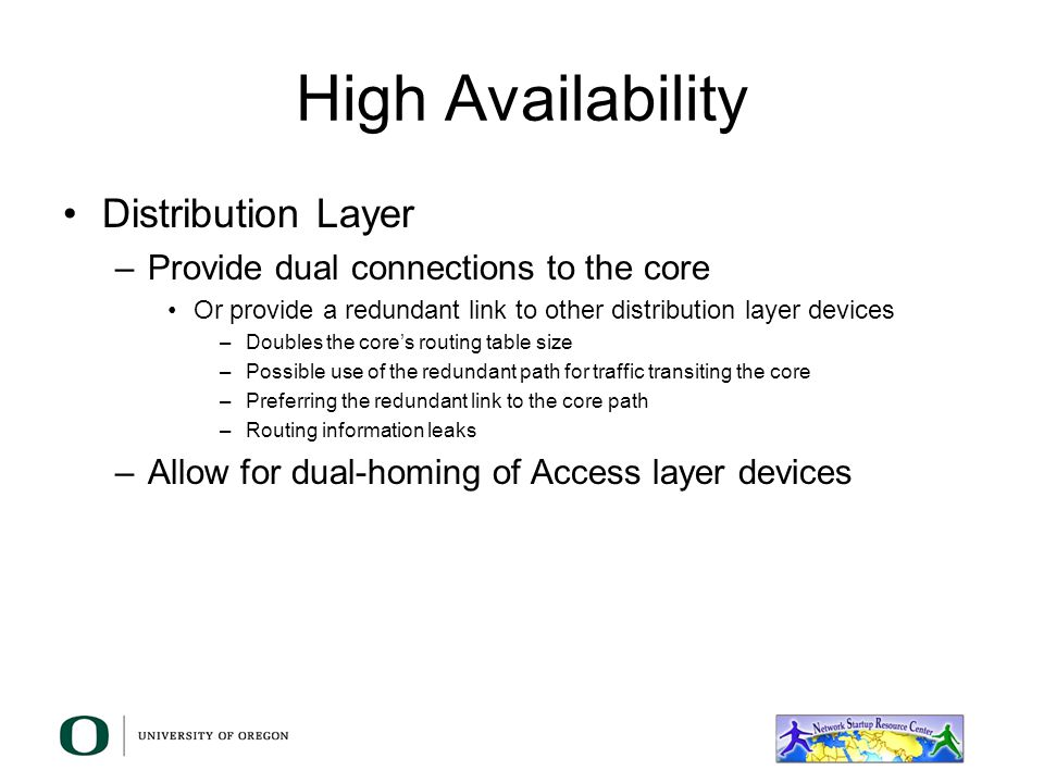 High Availability Core layer –You want to also balance Reduction of the hop count Reduction of the available paths Increase of the number of failures