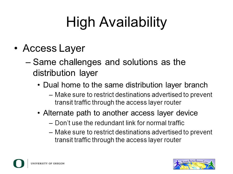High Availability Distribution Layer: –Make sure that you have redundant power supplies in your devices This also assumes two different sources of pow