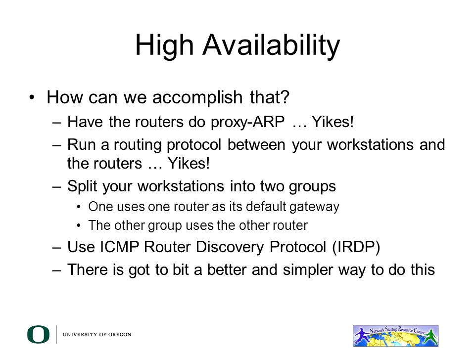 High Availability If one of the routers fails the other one will continue to provide services to the segment Be aware that redundancy is not the same