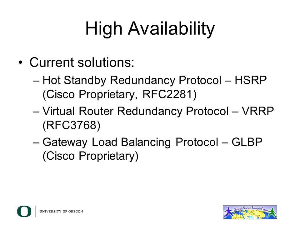 High Availability How can we accomplish that? –Have the routers do proxy-ARP … Yikes! –Run a routing protocol between your workstations and the router