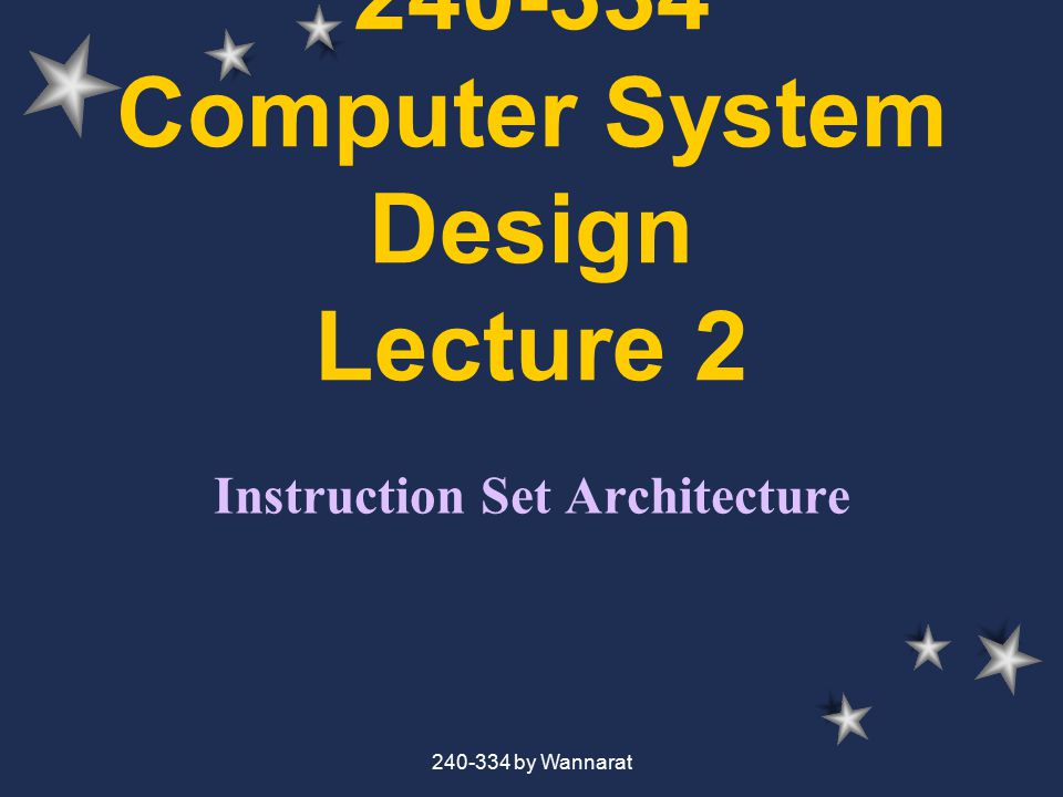 240-334 by Wannarat 240-334 Computer System Design Lecture 2 Instruction Set Architecture