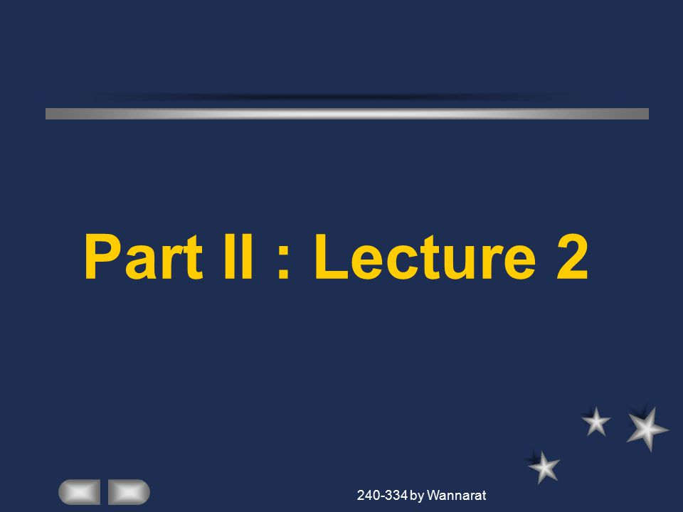 240-334 by Wannarat Part II : Lecture 2