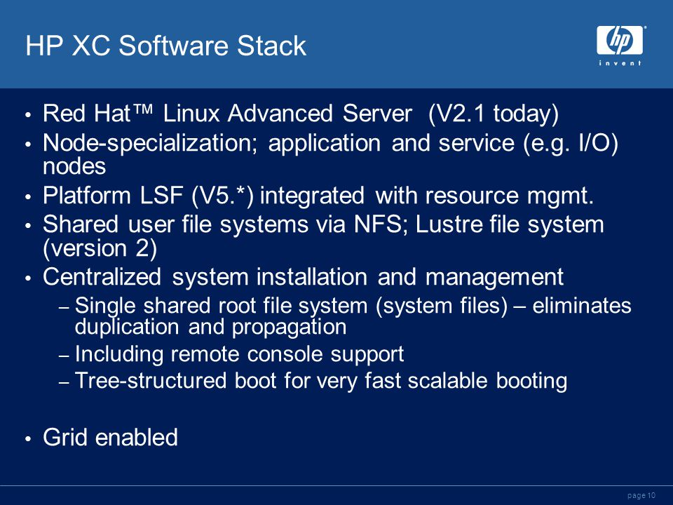page 10 HP XC Software Stack Red Hat™ Linux Advanced Server (V2.1 today) Node-specialization; application and service (e.g.