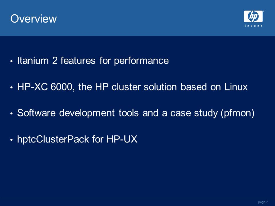 page 2 Overview Itanium 2 features for performance HP-XC 6000, the HP cluster solution based on Linux Software development tools and a case study (pfmon) hptcClusterPack for HP-UX