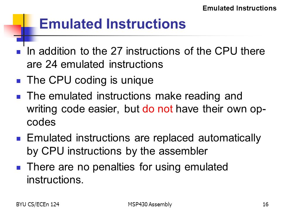 BYU CS/ECEn 124MSP430 Assembly16 Emulated Instructions In addition to the 27 instructions of the CPU there are 24 emulated instructions The CPU coding
