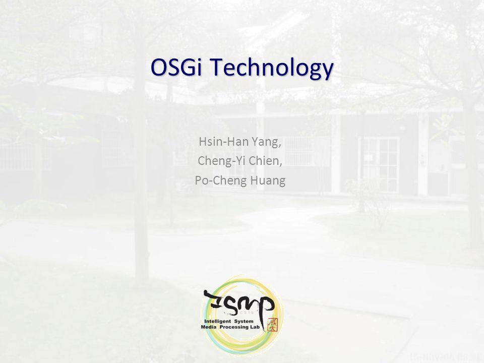 OSGi Technology Hsin-Han Yang, Cheng-Yi Chien, Po-Cheng Huang